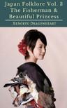 Dragonheart Xenoryu - Japan Folklore Vol. 3 The Fisherman & Beautiful Princess [eKönyv: epub, mobi]