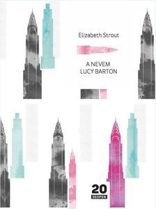 Elizabeth Strout - A nevem Lucy Barton