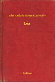 Amédée Barbey D Aurevilly Jules - Léa [eKönyv: epub, mobi]