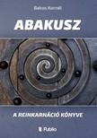Kornél Bakos - ABAKUSZ - A reinkarnáció könyve (2. kiadás) [eKönyv: epub,  mobi]