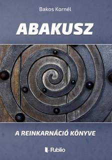 Bakos Kornél - ABAKUSZ - A reinkarnáció könyve (2. kiadás) [eKönyv: epub, mobi]