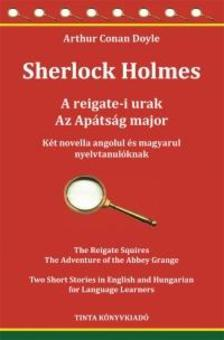Arthur Conan Doyle - Sherlock Holmes - A reigate-i urak, Az Apátság major. Két novella angolul és magyarul nyelvtanulóknak