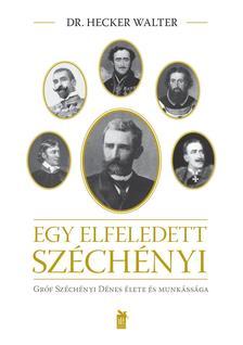 Dr. Hecker Walter - Egy elfeledett Széchényi - ÜKH 2017