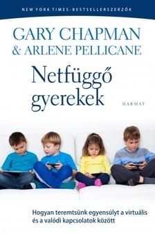 Arlene Pellicane Gary Chapman - - Netfüggő gyerekek - Hogyan teremtsünk egyensúlyt a virtuális és a valódi kapcsolatok között [eKönyv: epub, mobi]