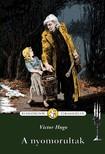 Victor Hugo - A NYOMORULTAK - KLASSZIKUSOK ÚJRAMESÉLVE-