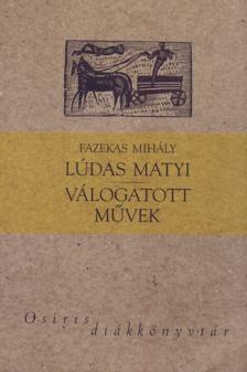Fazekas Mihály - LÚDAS MATYI - VÁLOGATOTT MŰVEK - OSIRIS DIÁKKÖNYVTÁR -