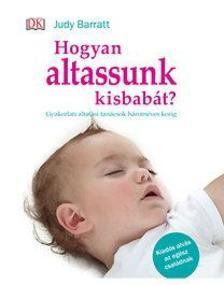 Judy Barrat - Hogyan altassunk kisbabát? - Gyakorlati altatási tanácsok hároméves korig