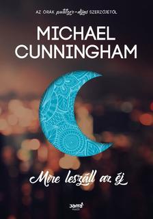 Michael Cunningham - Mire leszáll az éj