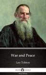 Delphi Classics Leo Tolstoy, - War and Peace by Leo Tolstoy (Illustrated) [eKönyv: epub, mobi]