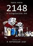 András Kaptás - 2148 A Szingularitás éve 2. rész - A Történelem után [eKönyv: epub, mobi]