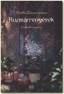 Noth Zsuzsánna - ROZMÁRRENGÉSEK - GOBELINREGÉNY
