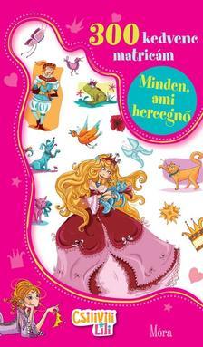 Csilivili Lili matricás könyvek - Minden, ami hercegnő - 300 kedvenc matricám