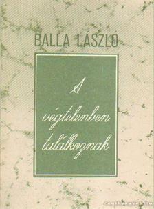 Balla László - A végtelenben találkoznak [antikvár]