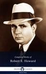 Robert E. Howard - Delphi Complete Works of Robert E. Howard (Illustrated) [eKönyv: epub, mobi]