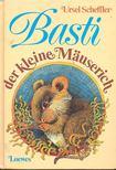 Scheffler, Ursel - Basti der kleine Mäuserich [antikvár]