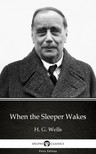 Delphi Classics H. G. Wells, - When the Sleeper Wakes by H. G. Wells (Illustrated) [eKönyv: epub,  mobi]