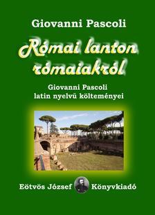Giovanni Pascoli - Római lanton rómaiakról. Giovanni Pascoli latin nyelvű költeményei
