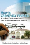 Alvis Susan Smith - How to Creatively Finance Your Real Estate Investments and Build Your Personal Fortune [eKönyv: epub,  mobi]