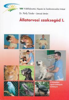 PÓRFY TÜNDE - JANCSÓ ISTVÁN - Á-090/I ÁLLATORVOSI SZAKSEGÉD I. (KISÁLLATOK)