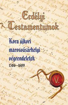 - Erdélyi Testamentumok V. - Kora újkori marosvásárhelyi végrendeletek