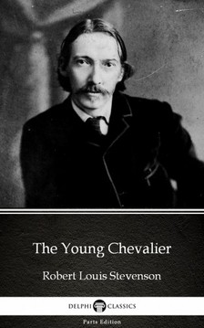 Delphi Classics Robert Louis Stevenson, - The Young Chevalier by Robert Louis Stevenson (Illustrated) [eKönyv: epub, mobi]