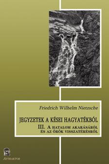 Friedrich Nietzsche - Jegyzetek a kései hagyatékból III. ***
