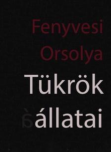 Fenyvesi Orsolya - Tükrök állatai