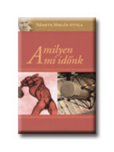 Németh Miklós Attila - AMILYEN A MI IDŐNK <!--/H/-->