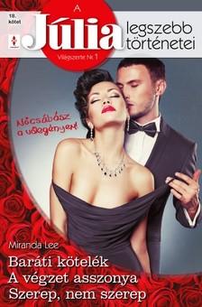 Miranda Lee, Miranda Lee, Miranda Lee - A Júlia legszebb történetei 18. kötet (Nőcsábász a vőlegényem!) - Baráti kötelék; A végzet asszonya; Szerep, nem szerep... [eKönyv: epub, mobi]