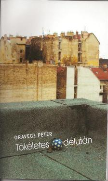 Oravecz Péter - Tökéletes délután