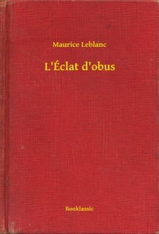 Maurice Leblanc - L Éclat d obus [eKönyv: epub, mobi]