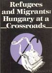 - Refugees and Migrants: Hungary at a Crossroads [antikvár]