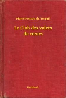 Ponson du Terrail Pierre - Le Club des valets de coeurs [eKönyv: epub, mobi]