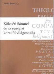 Balázs Mihály - Font Zsuzsa - Kovács András (szerk.) - Köleséri Sámuel és az európai korai felvilágosodás