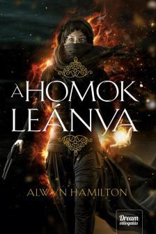 Alwyn Hamilton - A homok leánya (A sivatag lázadója-sorozat 1. rész)