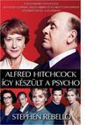 REBELLO, STEPHEN - ALFRED HITCHCOCK - ÍGY KÉSZÜLT A PSYCHO