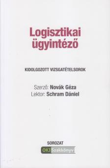 NOVÁK GÉZA - LOGISZTIKAI ÜGYINTÉZŐ KIDOLGOZOTT VIZSGATÉTELSOROK