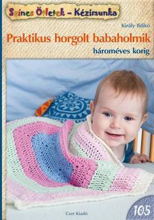 KIRÁLY ILDIKÓ - Praktikus horgolt babaholmik hároméves korig