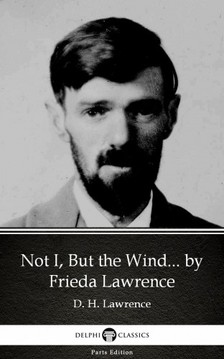 Delphi Classics Frieda Lawrence, - Not I, But the Wind... by Frieda Lawrence (Illustrated) [eKönyv: epub, mobi]
