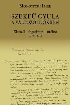 Monostori Imre - Szekfű Gyula a változó időkben
