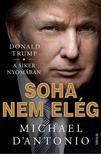 Michael D''Antonio - Trump - Soha nem elég [antikvár]