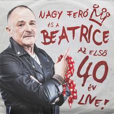Nagy Feró és a Beatrice - Nagy Feró És A Beatrice: Az első 40 év Live! DIGI CD