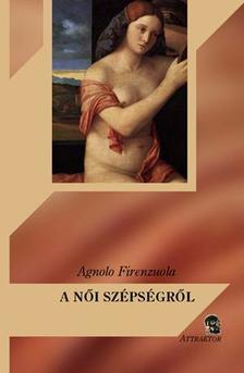 Firenzuola, Agnolo - A női szépségről ***
