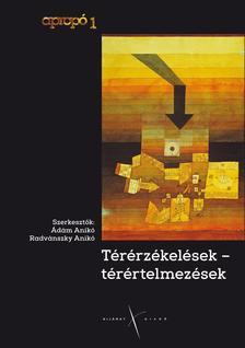 Szerk. Ádám Anikó, Radvánszky Anikó - Térérzékelések - térértelmezések.