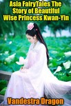 Dragon Vandestra - Asia FairyTales The Story of Beautiful Wise Princess Kwan-Yin [eKönyv: epub, mobi]