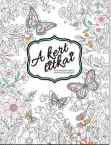 - A kert titkai - Szórakoztató, lazító, stresszoldó színező