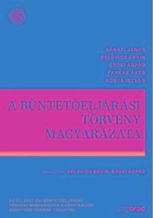 Bánáti J.-Belegi J.-Belovics E.-Erdei Á.-Farkas Á.-Kónya I. - A büntetőeljárási törvény magyarázata 2018