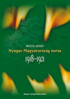 Botlik József - Nyugat-Magyarország sorsa 1918-1921