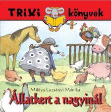 MIKLYA-LUZSÁNYI MÓNIKA - Állatkert a nagyinál