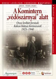 """Seres Attila szerkesztette - A Komintern """"védőszárnyai alatt. Orosz levéltári források Rákosi Mátyás börtönéveiről 19285-1940"""